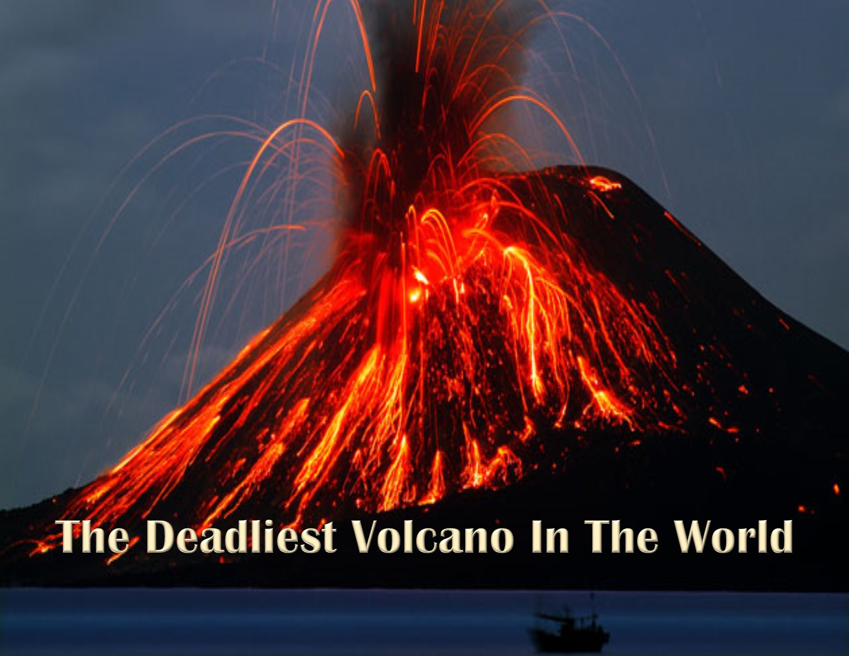 The Deadliest Volcano in the World