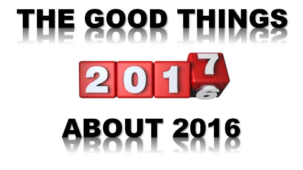 The GOOD Things About 2016