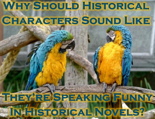 Why Should Historical Characters Sound Like They're Speaking Funny In Historical Novels?